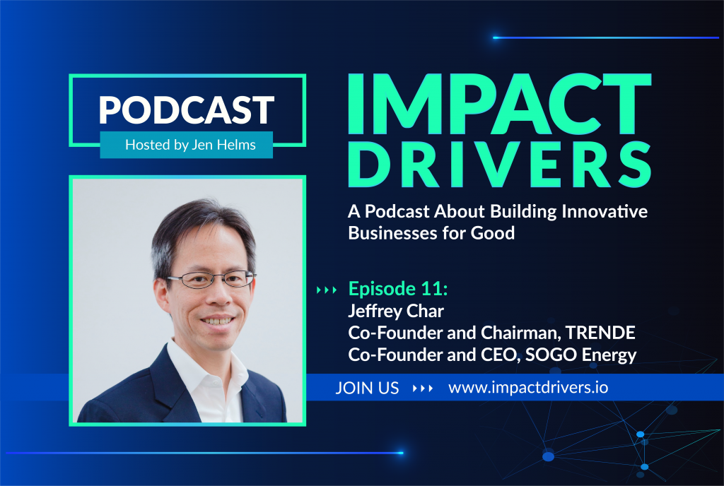 Episode 11 features Jeffrey Char, C-Founder and Chairman of TRENDE and Co-Founder and CEO of Sogo Energy